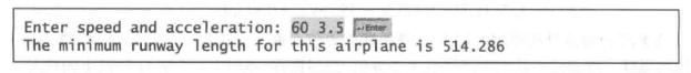 (物理:求出跑道长度)假设一个飞机的加速度是a 而起飞速度是 v, 那么可以使用下面的公式 计算出飞机起飞所需的最短跑道长度:        跑道长度 =^ 2a 编写程序,提示用户输人以米 / 秒(m/s)为单位的速度 v 和以米 / 秒的平方(m/s2 ) 为单位 的加速度 a, 然后显示最短跑道长度。下面是一个运行示例: